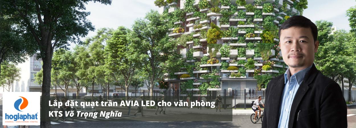 Dự án lắp đặt quạt trần thấp AVIA LED cho Văn Phòng KTS Võ Trọng Nghĩa (VTN Office)